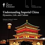 Understanding Imperial China: Dynasties, Life, and Culture    The Great Courses
