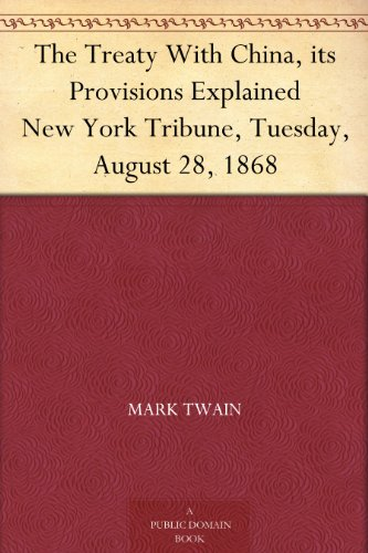 The Treaty With China, its Provisions Explained New York Tribune, Tuesday, August 28, 1868 (English Edition)