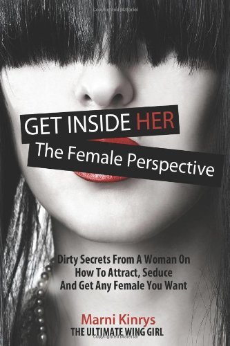 Get Inside Her: Dirty Dating Tips & Secrets From A Woman by Kinrys. Marni ( 2013 ) Paperback