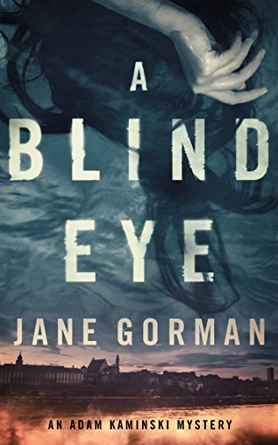 A Blind Eye: Book 1 in the Adam Kaminski Mystery Series by Jane Gorman