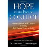 Hope in the Face of Conflict: Making Peace with Others the Way God Makes Peace with Us ~ Dr. Kenneth C. Newberger