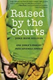 img - for Raised by the Courts: One Judge's Insight into Juvenile Justice by Irene Sullivan (2010-11-02) book / textbook / text book