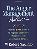 The Anger Management Workbook: Use the STOP Method to Replace Destructive Responses with Constructive Behavior (Guilford Self-Help Workbook)