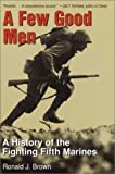 Ronald M. Brown A Few Good Men: A History of the Fighting Fifth Marines