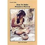How to Make Primitive Pottery ~ Evard H. Gibby
