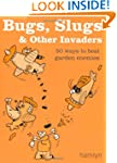 Bugs, Slugs and Other Invaders: 50 Wa...