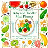 Annabel Karmel The Complete Baby & Toddler Meal Planner: Over 200 Quick, Easy and Healthy Recipes