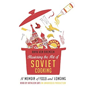 Mastering the Art of Soviet Cooking: A Memoir of Food and Longing | [Anya Von Bremzen]