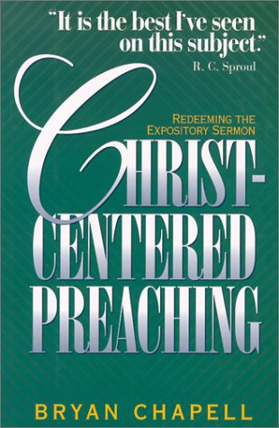 Christ-Centered Preaching: Redeeming the Expository Sermon, Bryan Chapell