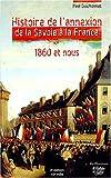 echange, troc Paul Guichonnet - Histoire de l'annexion de la Savoie à la France 1860 et nous. Les véritables dossiers secrets de l'Annexion