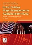 Roloff/Matek Maschinenelemente Aufgabensammlung: Aufgaben, L�sungshinweise, Ergebnisse