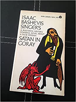 satan in goray essay Abstract: most of singer's fictional works and many of his nonfiction essays and reviews are represented in the papers the works series his first novel, satan in goray, was serialized in the periodical globus in 1934 and published as a book by the yiddish section of the warsaw pen club in 1935 singer left poland in.