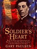 Soldier's Heart: Being the Story of the Enlistment and Due Service of the Boy Charley Goddard in the First Minnesota Volunteers (0385324987) by Paulsen, Gary