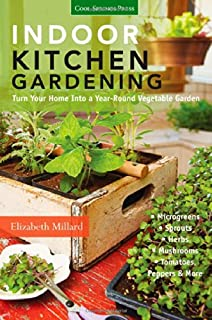 Book Cover: Indoor Kitchen Gardening: Turn Your Home Into a Year-round Vegetable Garden - Microgreens - Sprouts - Herbs - Mushrooms - Tomatoes, Peppers & More