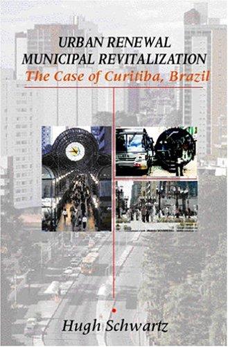 Urban Renewal, Municipal Revitalization: The Case of Curitiba, Brazil