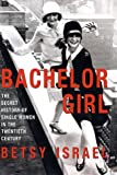Bachelor Girl: The Secret History of Single Women in the Twentieth Century (0380976498) by Israel, Betsy