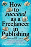 Cover of How to Succeed as a Freelancer in Publishing by Emma Murray Charlie Wilson 1845284232