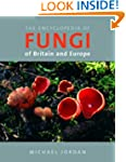 The Encyclopedia of Fungi of Britain...