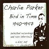 echange, troc Charlie Parker - Bird In Time: 1940 - 1947