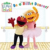 Elmos World: Be a Ballet Dancer! (Sesame Street) (Sesame Street(R) Elmos World(TM))