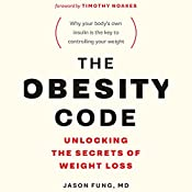 The Obesity Code: Unlocking the Secrets of Weight Loss | [Dr. Jason Fung]