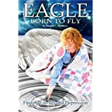 Eagle Born to Fly: Finding Life Beyond Depression ~ Sharon C. Matthies