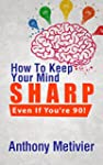 How To Keep Your Mind Sharp - Even If...