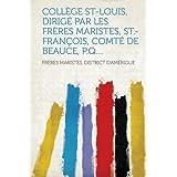 Collège St-Louis, dirigé par les Frères maristes, St.-François, comté de Beauce, P.Q.... (French Edition)