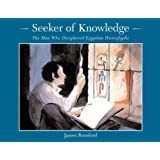 Seeker of Knowledge: The Man Who Deciphered Egyptian Hieroglyphs