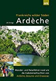 Ardèche, Frankreichs wilder Süden: Wander- und Reiseführer rund um die Kalksteinschluchten von Ardèche, Beaume und Chassezac