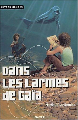 Dans les Larmes de Gaïa