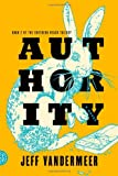 Authority: A Novel (Southern Reach Trilogy)