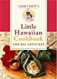 Sam Choys Little Hawaiian Cookbook for Big Appetites