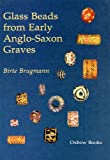 Glass Beads from Anglo-Saxon Graves: A Study on the Provenance and Chronology of Glass Beads from Anglo-Saxon Graves, Based on Visual Examination (None)
