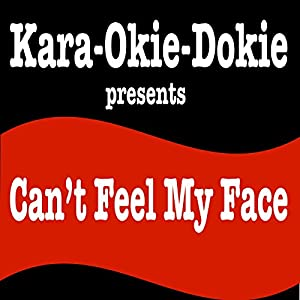Can't Feel My Face (Originally Performed by the Weeknd) [Karaoke Version]