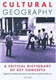 Cultural Geography: A Critical Dictionary of Key Ideas (International Library of Human Geography)