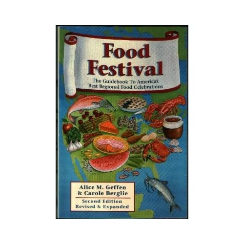 Food Festival: The Ultimate Guidebook to America's Best Regional Food Celebrations Alice M. Geffen and Carole Berglie