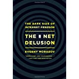 The Net Delusion: The Dark Side of Internet Freedomby Evgeny Morozov