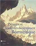 echange, troc Collectif - Paysages et imageries du sentiment romantique : Un Autre Monde