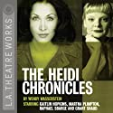 The Heidi Chronicles (Dramatization)  by Wendy Wasserstein Narrated by Martha Plimpton, Kaitlin Hopkins, Grant Shaud, Raphael Sbarge