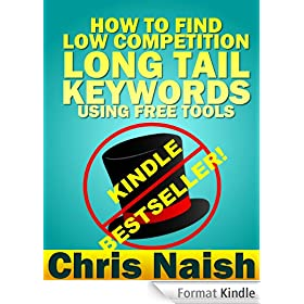 How to Find Low Competition Long Tail Keywords Using Free Tools (Online Business Ideas & Internet Marketing Tips for Cheapskates Book 3) (English Edition)