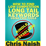 How to Find Low Competition Long Tail Keywords Using Free Tools (Online Business Ideas & Internet Marketing Tips for Cheapskates Book 3) ~ Chris Naish