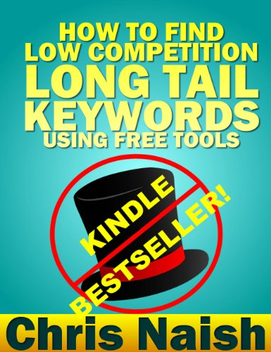 How To Find Low Competition Long Tail Keywords Using Free Tools (Online Business Ideas & Internet Marketing Tips For Cheapskates Book 3)