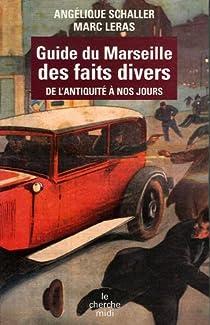 Guide du Marseille des faits divers : De l'Antiquit� � nos jours par Schaller