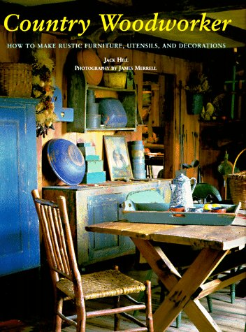 Country Woodworker: How to Make Rustic Furniture, Utensils, and Decorations