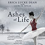 Ashes of Life | Erica Lucke Dean,Laura M. Kolar