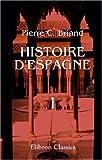 echange, troc Pierre César Briand - Histoire d\'Espagne, depuis la découverte qui en a été faite par les phéniciens, jusqu\'a la mort de Charles III: Tome 1