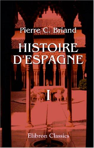 Histoire d'Espagne, depuis la découverte qui en a été faite par les phéniciens, jusqu'a la mort de Charles III: Tome 1
