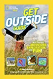 Nancy Honovich National Geographic Kids Get Outside Guide: All Things Adventure, Exploration, and Fun!