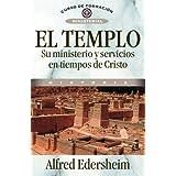 El Templo, Su Ministerio Y Servicios En Tiempos De Cristo